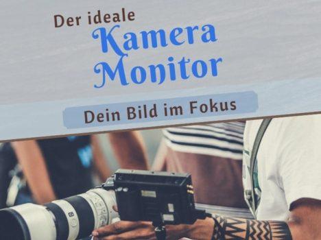 Der ideale Kamera Monitor