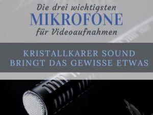 Die drei wichtigsten Mikrofone für Videoaufnahmen