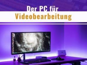 Der PC für Videobearbeitung